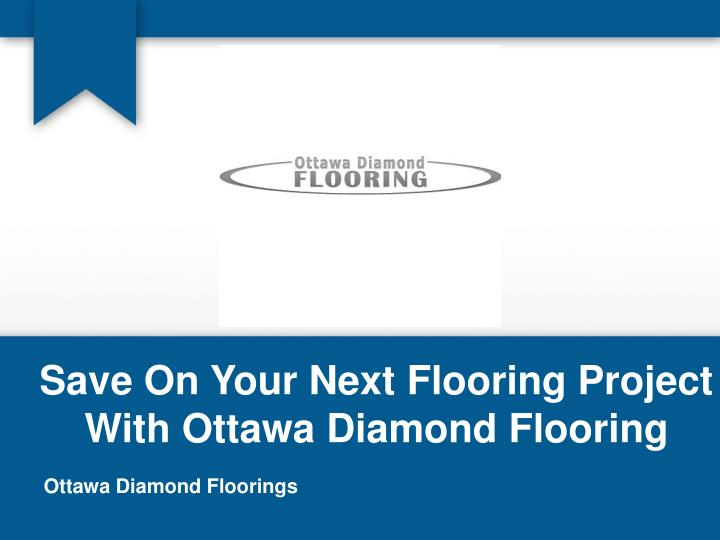 Save on your next flooring project with ottawa diamond flooring