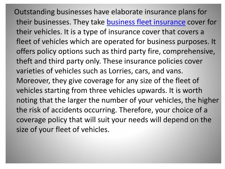Outstanding businesses have elaborate insurance plans for their businesses. They take