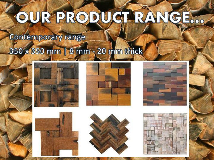 OUR PRODUCT RANGE…