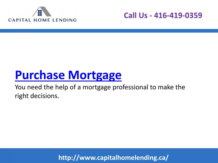 Purchase mortgage you need the help of a mortgage professional to make the right decisions