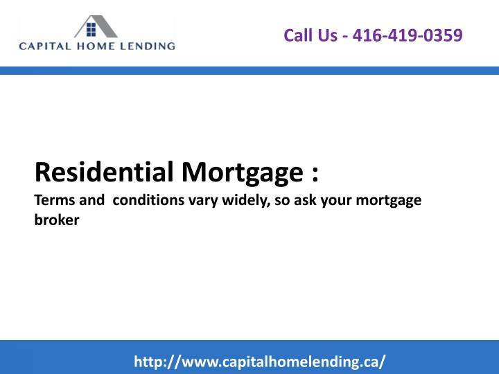 Residential mortgage terms and conditions vary widely so ask your mortgage broker