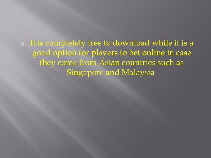 It is completely free to download while it is a good option for players to bet online in case they come from Asian countries such as Singapore and Malaysia