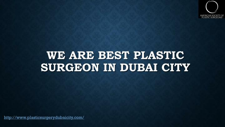 We are best plastic surgeon in dubai city