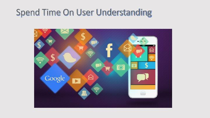 Spend Time On User Understanding