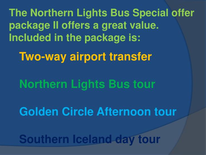 The Northern Lights Bus Special offer package II offers a great value. Included in the package is: