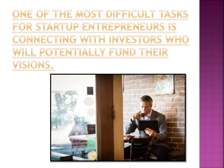 One of the most difficult tasks for startup entrepreneurs is connecting with investors who will pote...