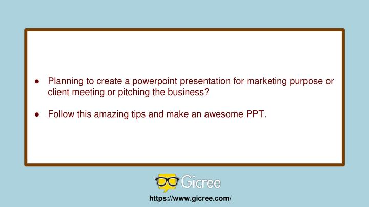 Planning to create a powerpoint presentation for marketing purpose or client meeting or pitching the business?