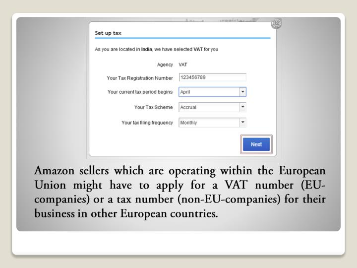 Amazon sellers which are operating within the European Union might have to apply for a VAT number (EU-companies) or a tax number (non-EU-companies) for their business in other European countries.