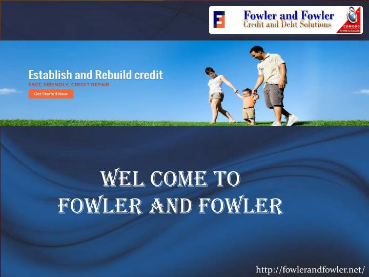 WEL COME TO Fowler and Fowler
