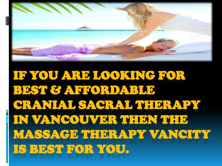 If you are looking for best & affordable Cranial sacral therapy in Vancouver then The Massage Therapy