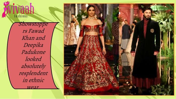 Showstoppers Fawad Khan and Deepika Padukone looked absolutely resplendent in ethnic wear.