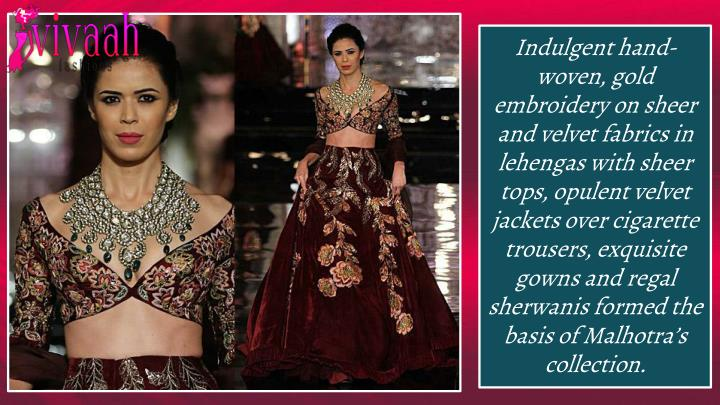 Indulgent hand-woven, gold embroidery on sheer and velvet fabrics in lehengas with sheer tops, opulent velvet jackets over cigarette trousers, exquisite gowns and regal sherwanis formed the basis of Malhotra's collection.