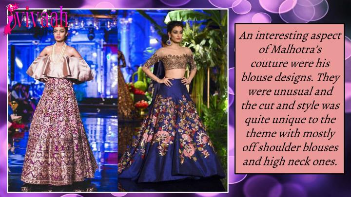 An interesting aspect of Malhotra's couture were his blouse designs. They were unusual and the cut and style was quite unique to the theme with mostly off shoulder blouses and high neck ones.