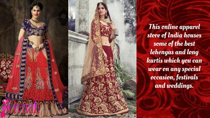 This online apparel store of India houses some of the best lehengas and long kurtis which you can wear on any special occasion, festivals and weddings.