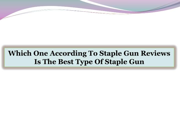 Which One According To Staple Gun Reviews Is The Best Type Of Staple Gun