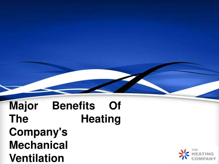 Major benefits of the heating company s mechanical ventilation