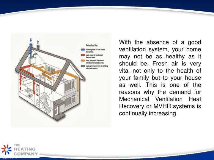 With the absence of a good ventilation system, your home may not be as healthy as it should be. Fresh air is very vital not only to the health of your family but to your house as well. This is one of the reasons why the demand for Mechanical Ventilation Heat Recovery or MVHR systems is continually increasing.
