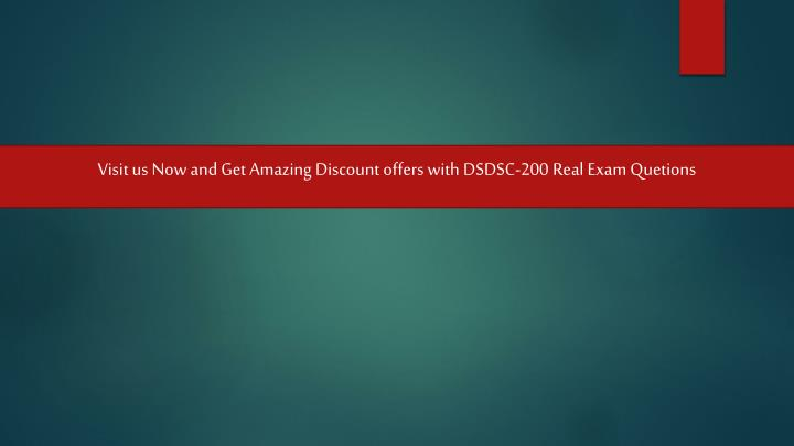 Visit us Now and Get Amazing Discount offers with DSDSC-200 Real Exam Quetions