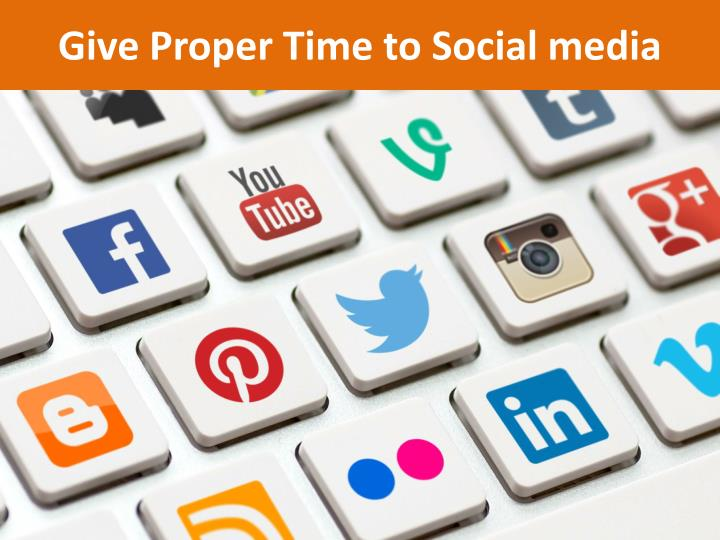 Give Proper Time to Social media
