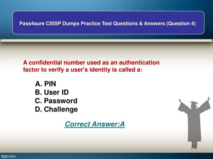 A confidential number used as an authentication factor to verify a user's identity is called a: