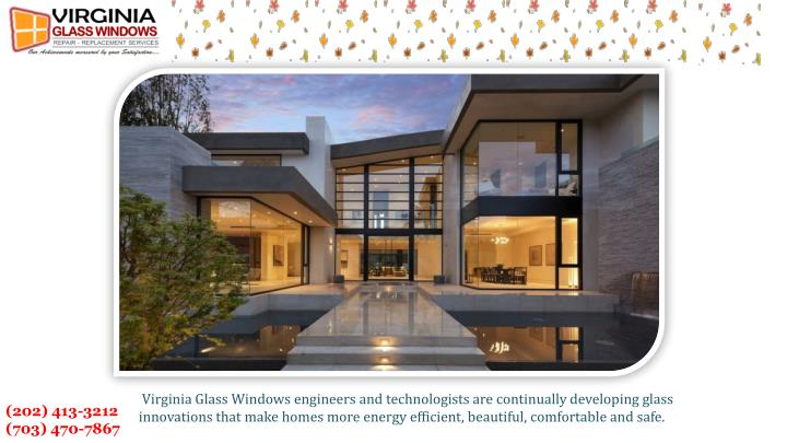 Virginia Glass Windows engineers and technologists are continually developing glass