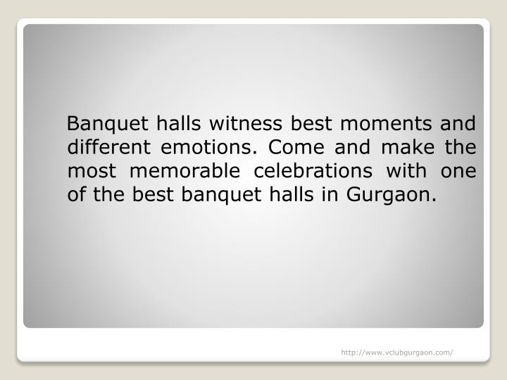 Banquet halls witness best moments and different emotions. Come and make the most memorable celebrations with one of the best banquet halls in Gurgaon.