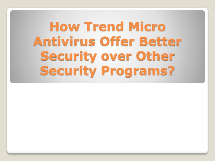 How trend micro antivirus offer better security over other security programs