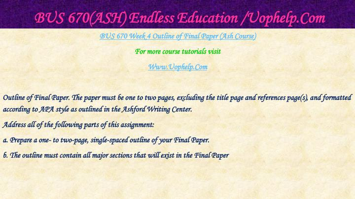 BUS 670(ASH) Endless Education /Uophelp.Com