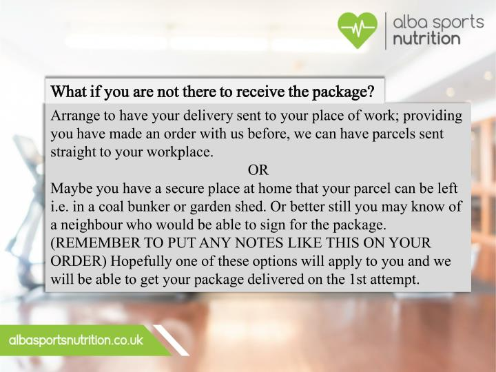 What if you are not there to receive the package?