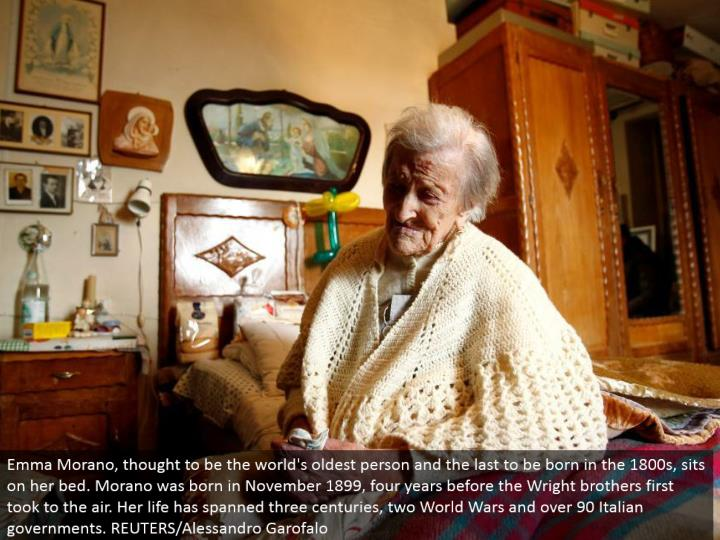 Emma Morano, thought to be the world's most established individual and the last to be conceived in the 1800s, sits on her bed. Morano was conceived in November 1899, four years before the Wright siblings first got off the ground. Her life has crossed three centuries, two World Wars and more than 90 Italian governments. REUTERS/Alessandro Garofalo