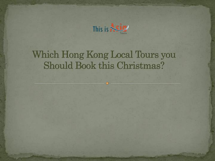Which hong kong local tours you should book this christmas