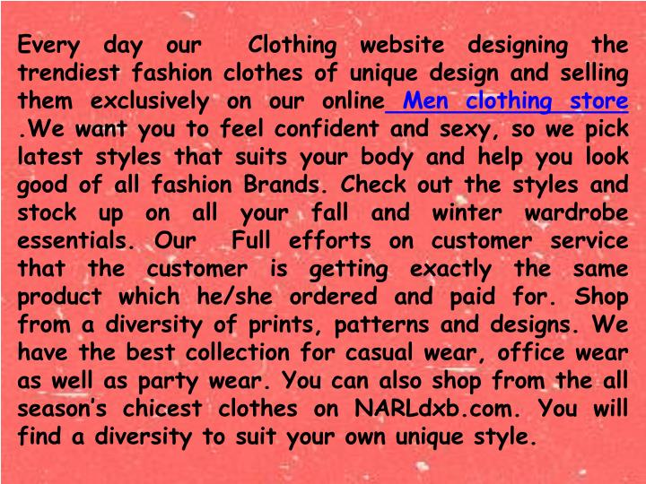 Every day our Clothing website designing the trendiest fashion clothes of unique design and selling them exclusively on our online