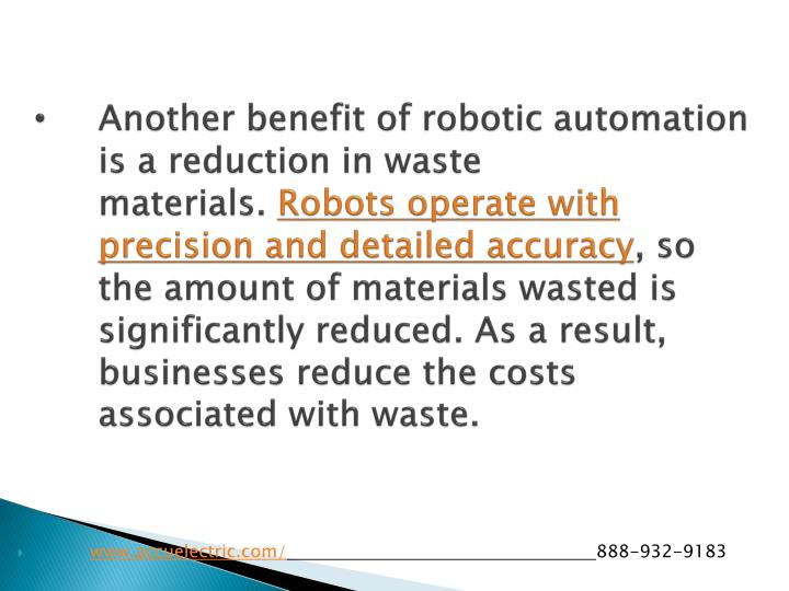 Another benefit of robotic automation is a reduction in waste materials.