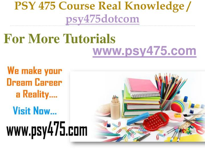PSY 475 Course Real Knowledge /