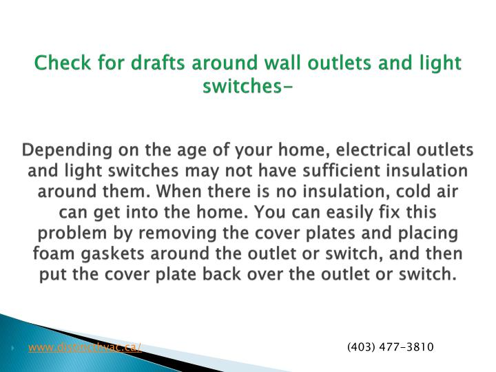 Check for drafts around wall outlets and light