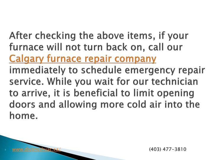 After checking the above items, if your furnace will not turn back on, call our