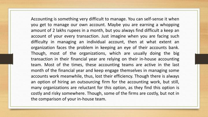 Accounting is something very difficult to manage. You can self-sense it when you get to manage our o...