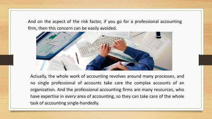 And on the aspect of the risk factor, if you go for a professional accounting firm, then this concer...