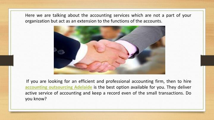 Here we are talking about the accounting services which are not a part of your organization but act as an extension to the functions of the accounts.