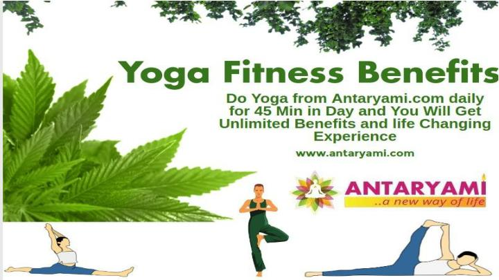 Do yoga from antaryami com daily 45 min and get unlimetedyoga fitness benefits