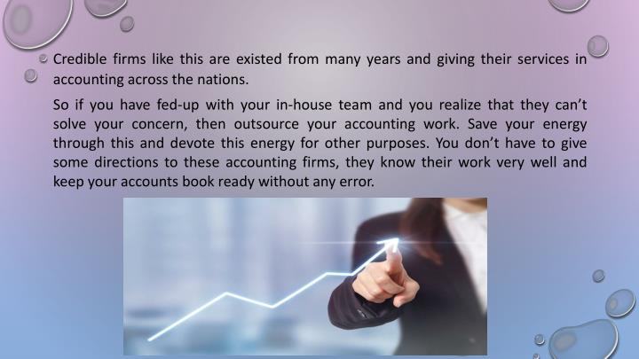 Credible firms like this are existed from many years and giving their services in accounting across the nations.