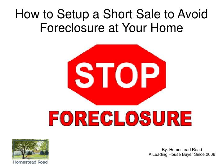 How to setup a short sale to avoid foreclosure at your home