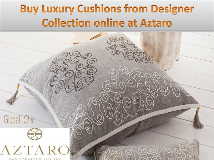 Buy Luxury Cushions from Designer Collection online at
