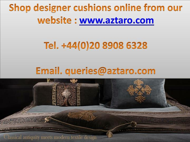 Shop designer cushions online from our website :
