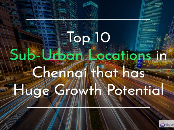 Top 10 sub urban locations in chennai that has huge growth potential