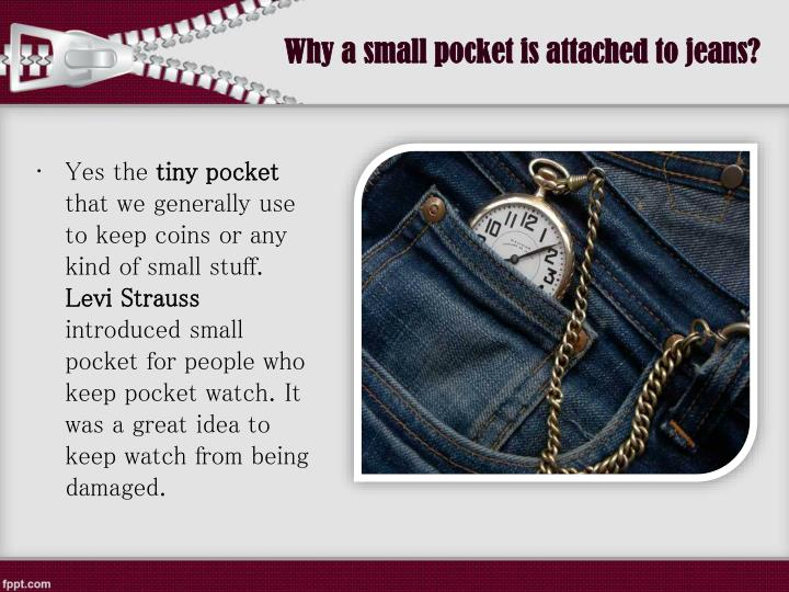 Why a small pocket is attached to jeans?