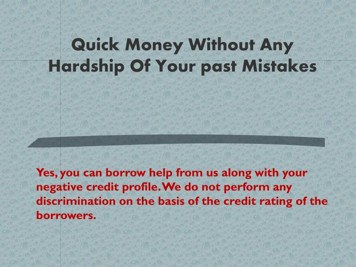 Quick Money Without Any Hardship Of Your past Mistakes