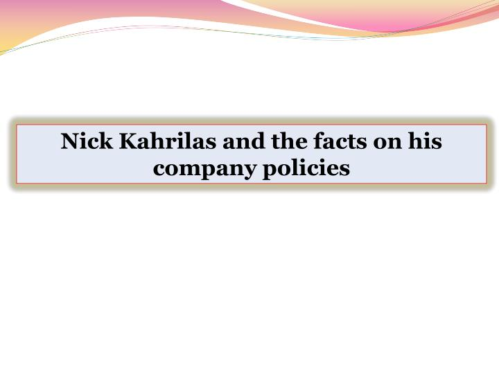 Nick Kahrilas and the facts on his company policies