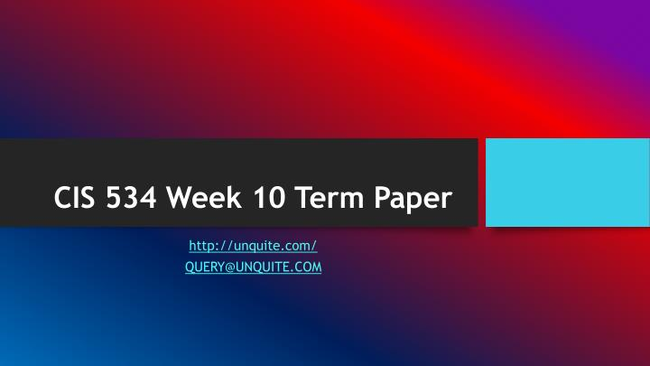 Cis 534 week 10 term paper