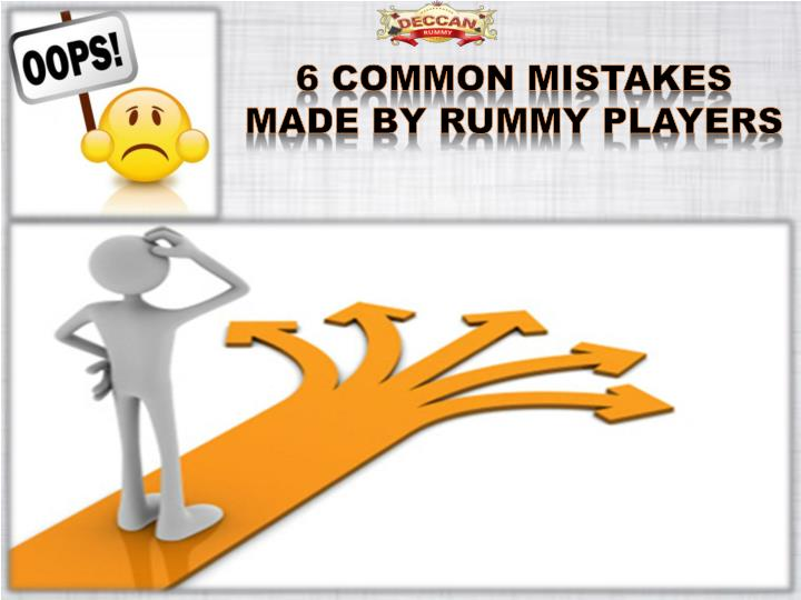 6 COMMON MISTAKES MADE BY RUMMY PLAYERS